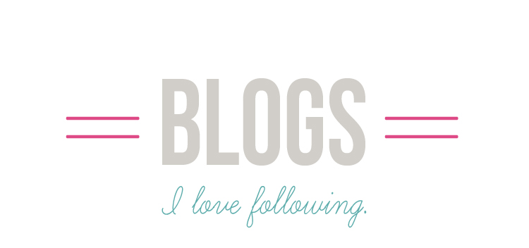 Blogs I Love Following